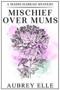Mischief Over Mums: A Madis Harrah Mystery